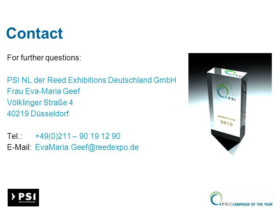 Contact For further questions: PSI NL der Reed Exhibitions Deutschland GmbH Frau Eva-Maria Geef Völklinger Straße 4 40219 Düsseldorf Tel.:+49(0)211 – 90 19 12 90 E-Mail:EvaMaria.Geef@reedexpo.de