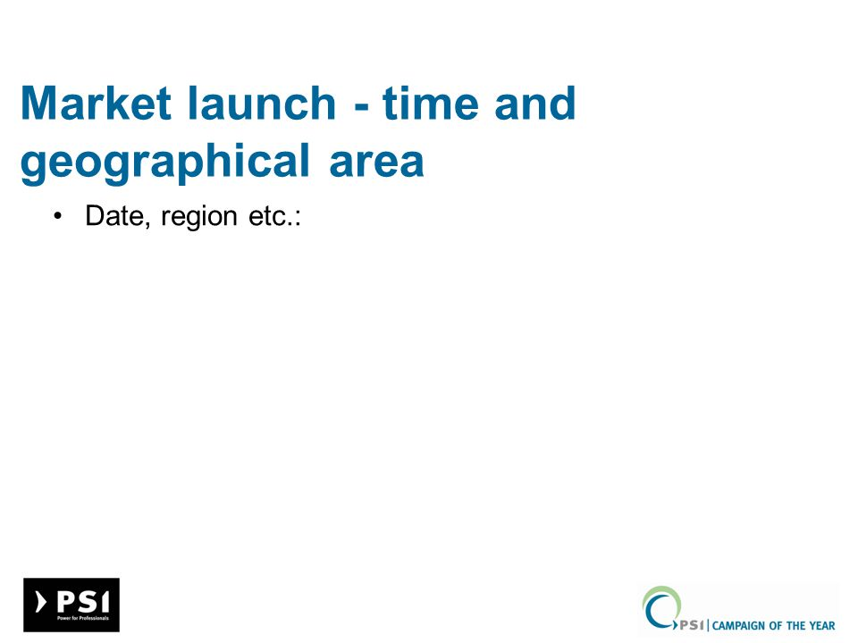 Market launch - time and geographical area Date, region etc.: