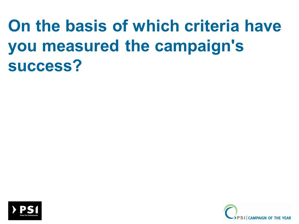On the basis of which criteria have you measured the campaign's success?
