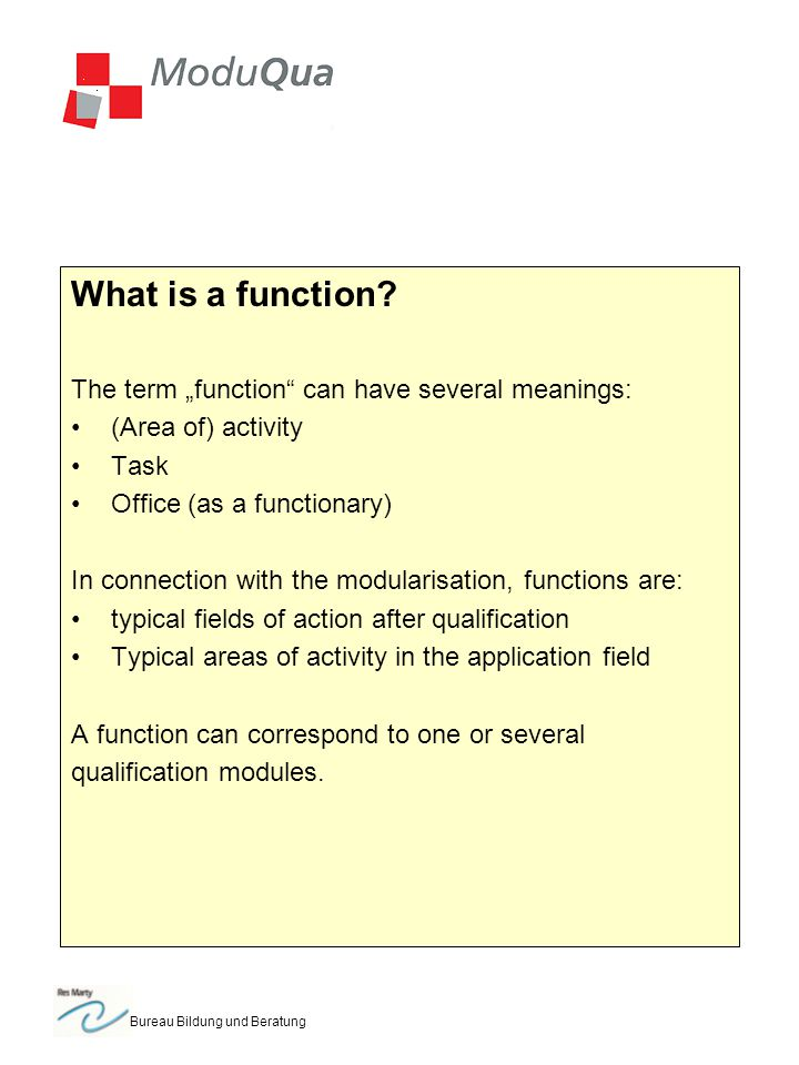 Bureau Bildung und Beratung What is a function? The term function can have several meanings: (Area of) activity Task Office (as a functionary) In conn