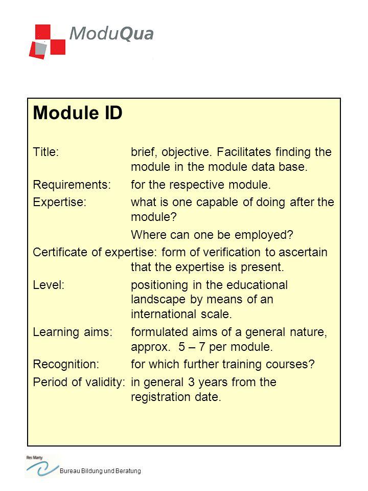 Bureau Bildung und Beratung Module ID Title:brief, objective. Facilitates finding the module in the module data base. Requirements:for the respective