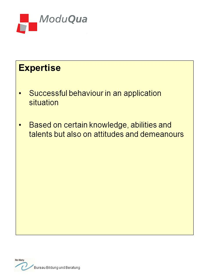 Bureau Bildung und Beratung Expertise Successful behaviour in an application situation Based on certain knowledge, abilities and talents but also on attitudes and demeanours