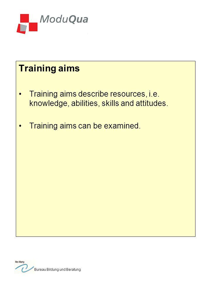 Bureau Bildung und Beratung Training aims Training aims describe resources, i.e. knowledge, abilities, skills and attitudes. Training aims can be exam