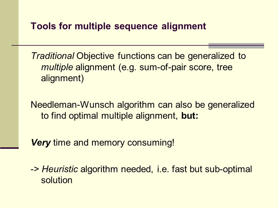 Tools for multiple sequence alignment Traditional Objective functions can be generalized to multiple alignment (e.g.