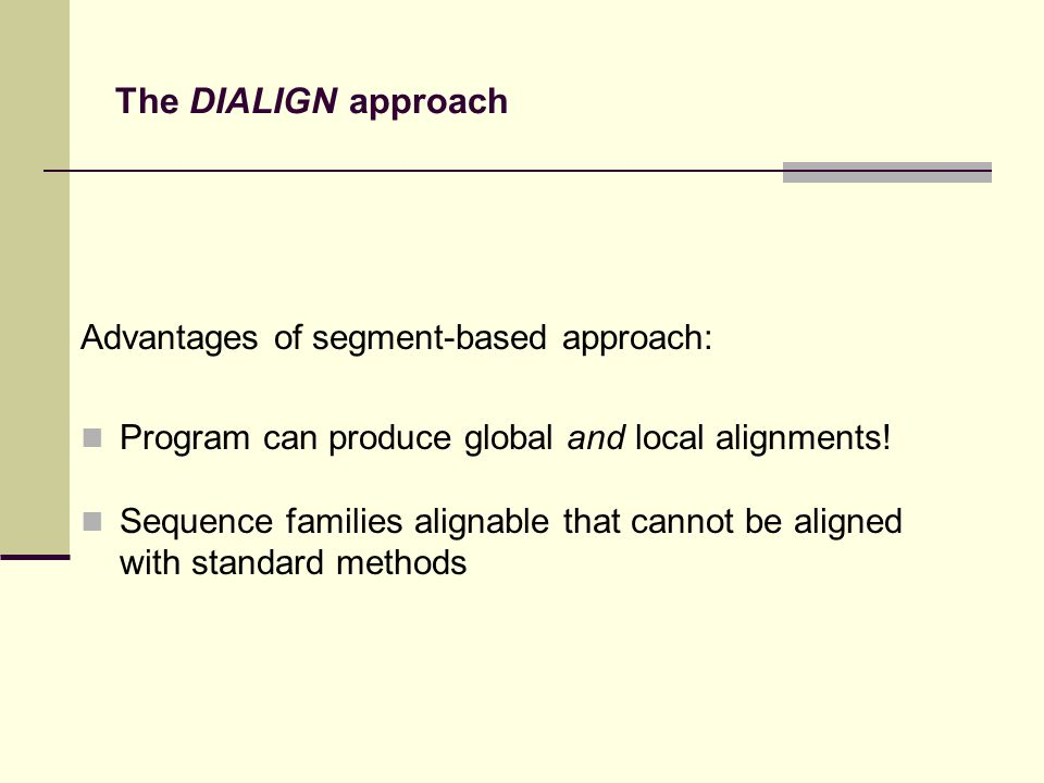 The DIALIGN approach Advantages of segment-based approach: Program can produce global and local alignments.