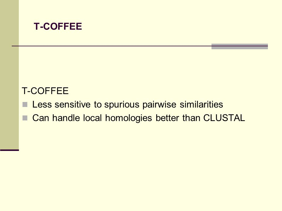 T-COFFEE T-COFFEE Less sensitive to spurious pairwise similarities Can handle local homologies better than CLUSTAL