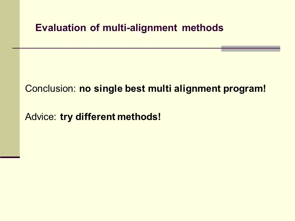 Evaluation of multi-alignment methods Conclusion: no single best multi alignment program.
