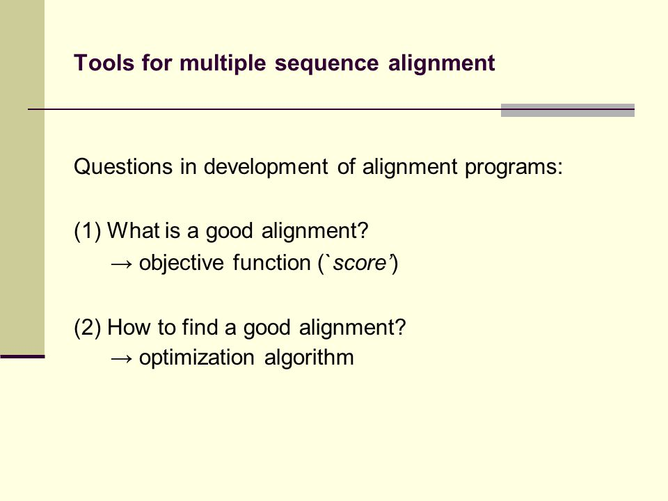 Tools for multiple sequence alignment Questions in development of alignment programs: (1) What is a good alignment.