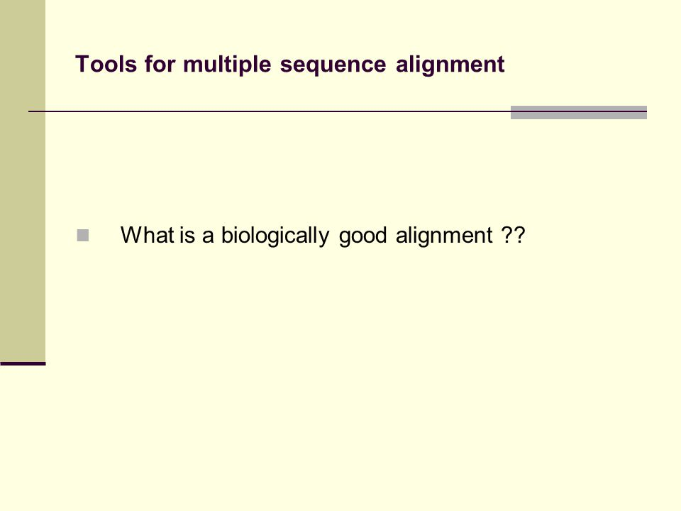 Tools for multiple sequence alignment What is a biologically good alignment