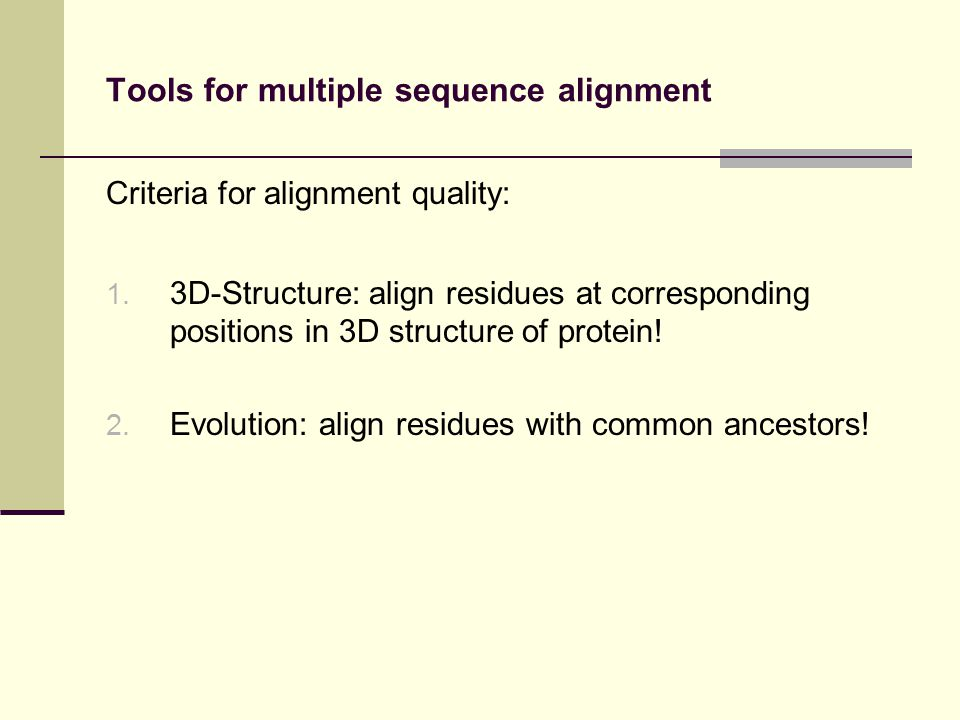 Tools for multiple sequence alignment Criteria for alignment quality: 1.