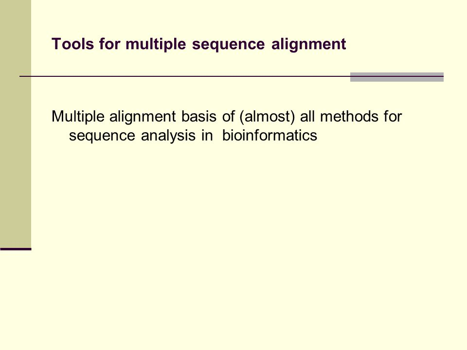 Tools for multiple sequence alignment Multiple alignment basis of (almost) all methods for sequence analysis in bioinformatics