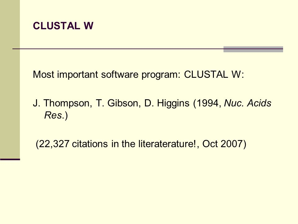 CLUSTAL W Most important software program: CLUSTAL W: J.