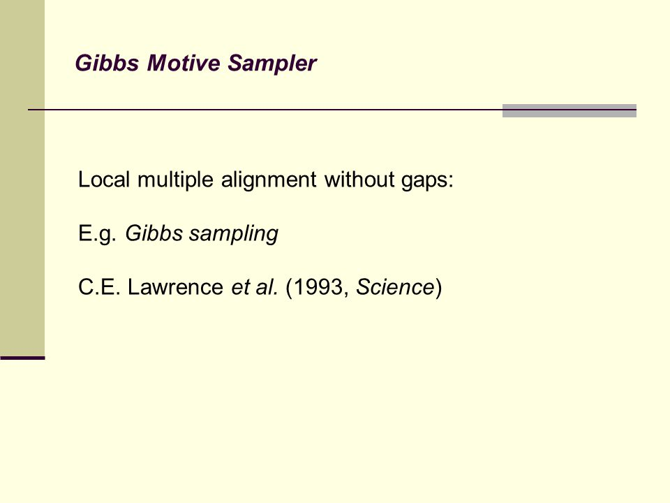 Gibbs Motive Sampler Local multiple alignment without gaps: E.g.
