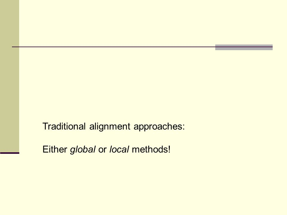 Traditional alignment approaches: Either global or local methods!