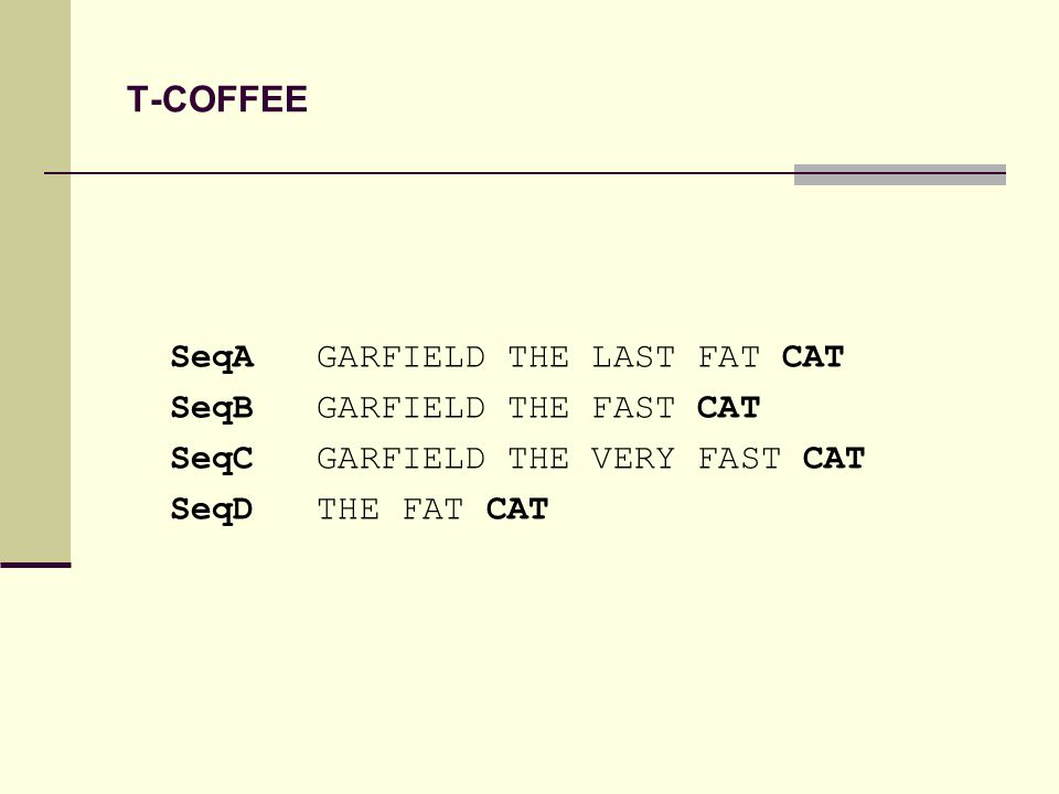 T-COFFEE SeqA GARFIELD THE LAST FAT CAT SeqB GARFIELD THE FAST CAT SeqC GARFIELD THE VERY FAST CAT SeqD THE FAT CAT