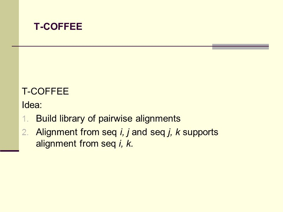T-COFFEE T-COFFEE Idea: 1. Build library of pairwise alignments 2.
