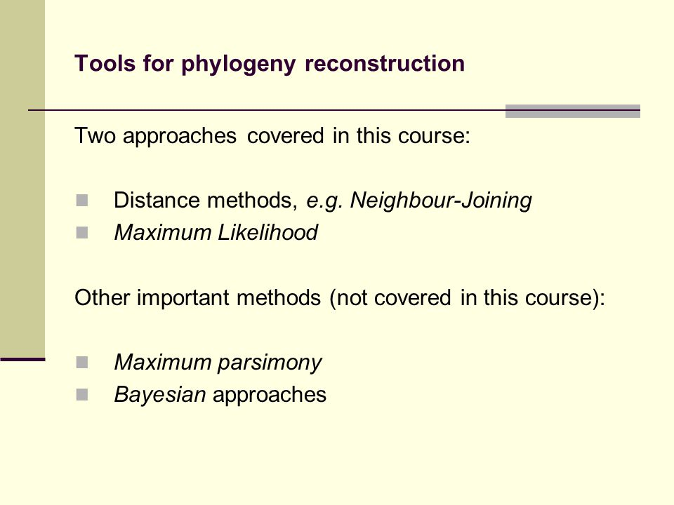 Tools for phylogeny reconstruction Two approaches covered in this course: Distance methods, e.g.