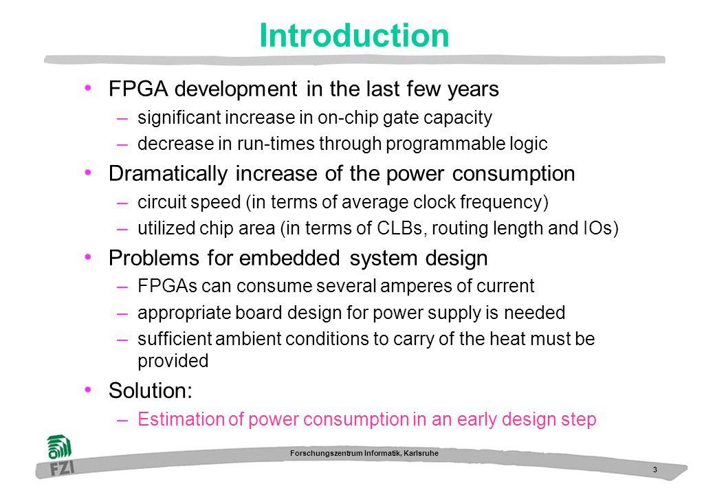 3 Forschungszentrum Informatik, Karlsruhe Introduction FPGA development in the last few years – significant increase in on-chip gate capacity – decrea