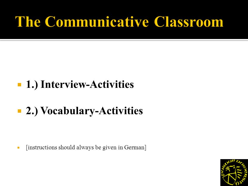 1.) Interview-Activities 2.) Vocabulary-Activities [instructions should always be given in German]
