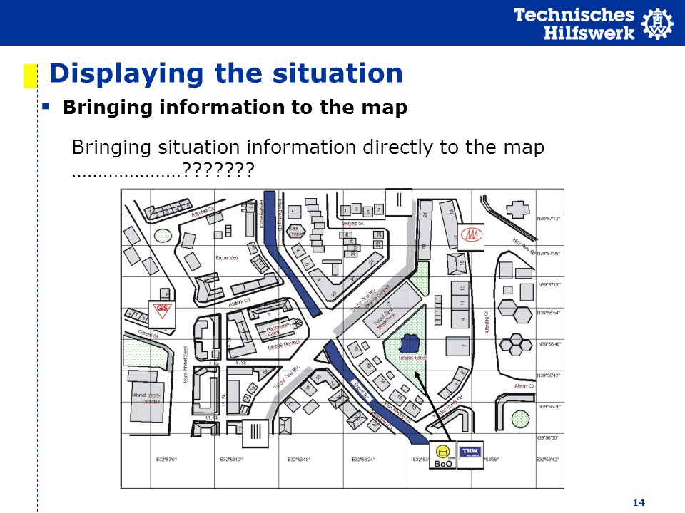 14 Displaying the situation Bringing information to the map Bringing situation information directly to the map …………………???????