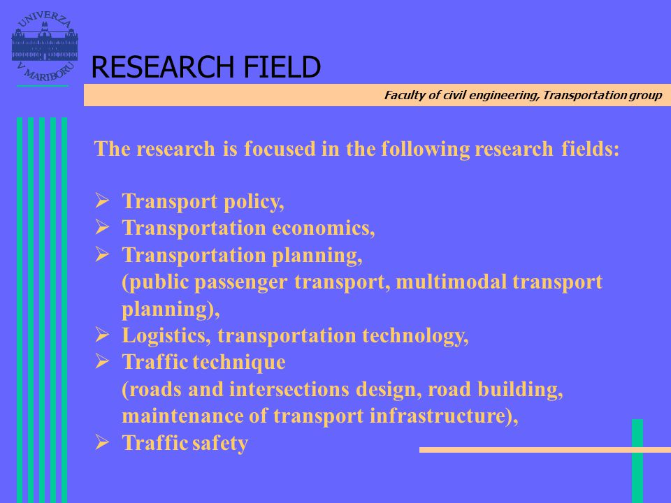 Faculty of civil engineering, Transportation group RESEARCH FIELD The research is focused in the following research fields: Transport policy, Transpor