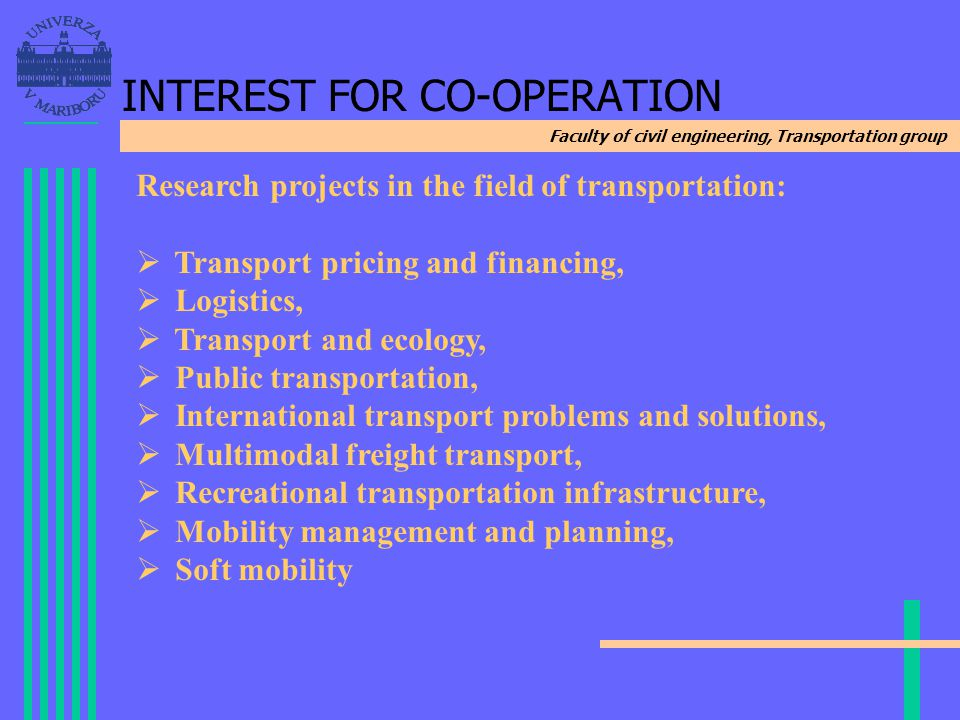 Faculty of civil engineering, Transportation group INTEREST FOR CO-OPERATION Research projects in the field of transportation: Transport pricing and f