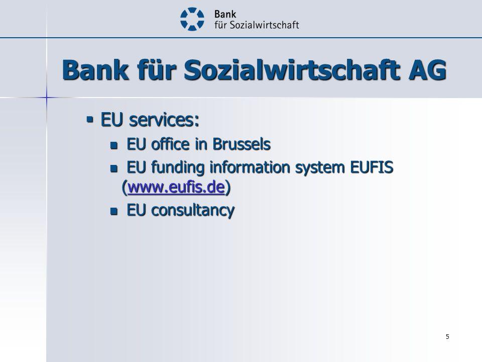 5 EU services: EU services: EU office in Brussels EU office in Brussels EU funding information system EUFIS (www.eufis.de) EU funding information system EUFIS (www.eufis.de)www.eufis.de EU consultancy EU consultancy Bank für Sozialwirtschaft AG