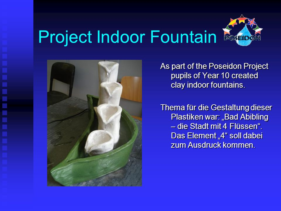 Project Indoor Fountain As part of the Poseidon Project pupils of Year 10 created clay indoor fountains.