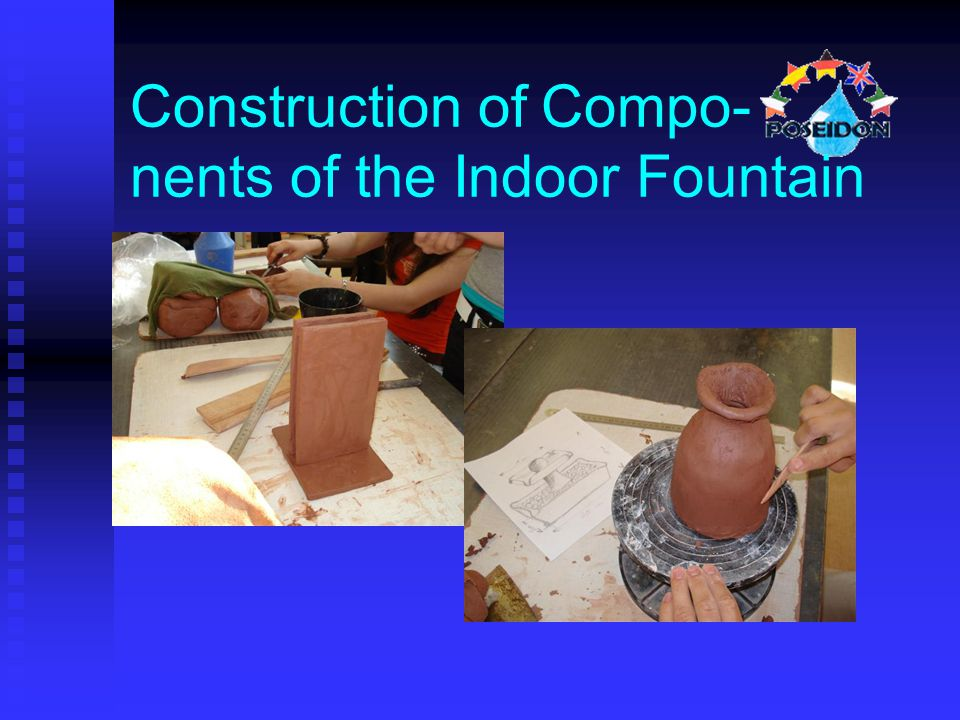 Construction of Compo- nents of the Indoor Fountain
