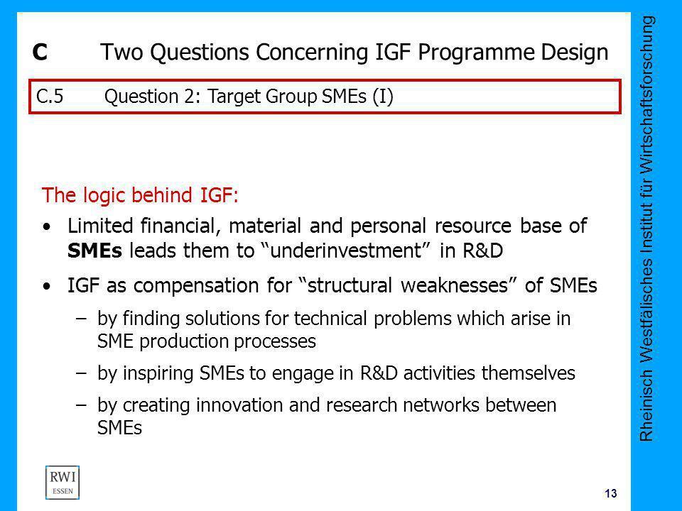 Rheinisch Westfälisches Institut für Wirtschaftsforschung 13 CTwo Questions Concerning IGF Programme Design The logic behind IGF: Limited financial, m