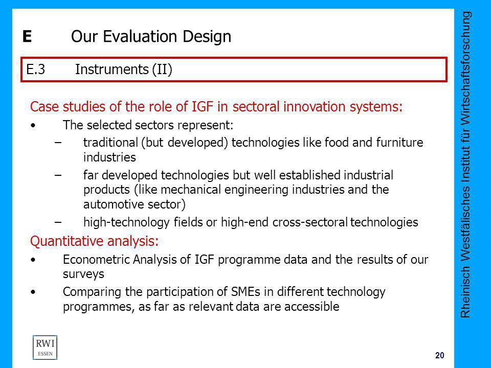 Rheinisch Westfälisches Institut für Wirtschaftsforschung 20 E Our Evaluation Design E.3 Instruments (II) Case studies of the role of IGF in sectoral