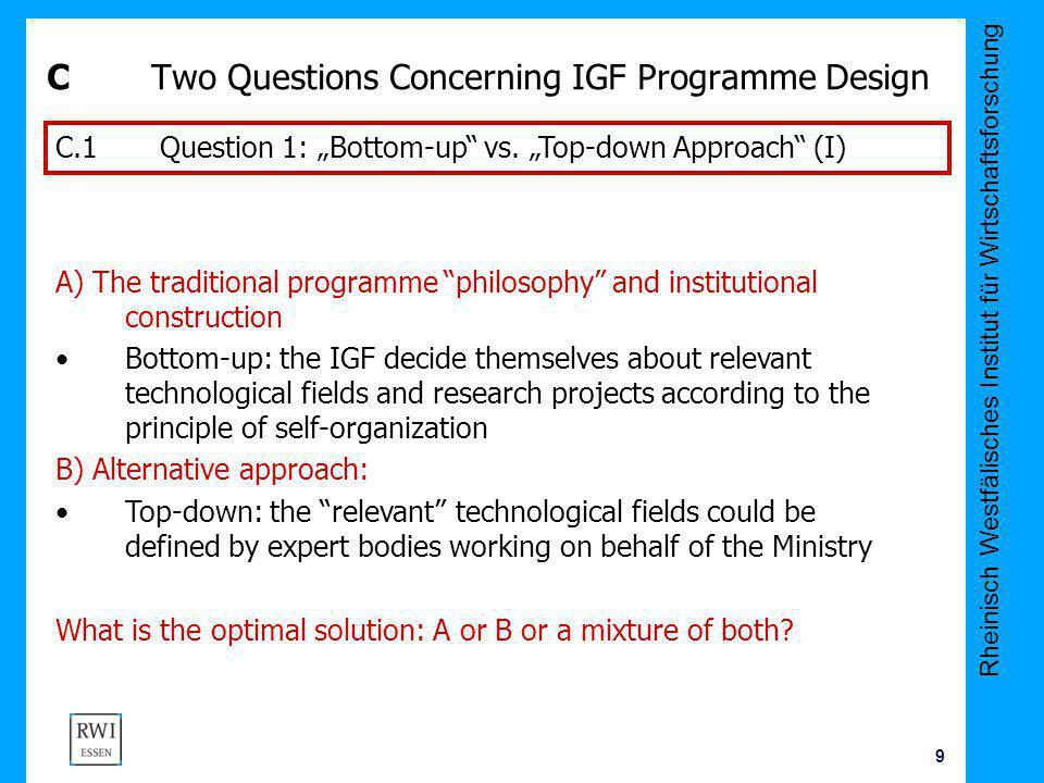 Rheinisch Westfälisches Institut für Wirtschaftsforschung 9 CTwo Questions Concerning IGF Programme Design C.1 Question 1: Bottom-up vs. Top-down Appr
