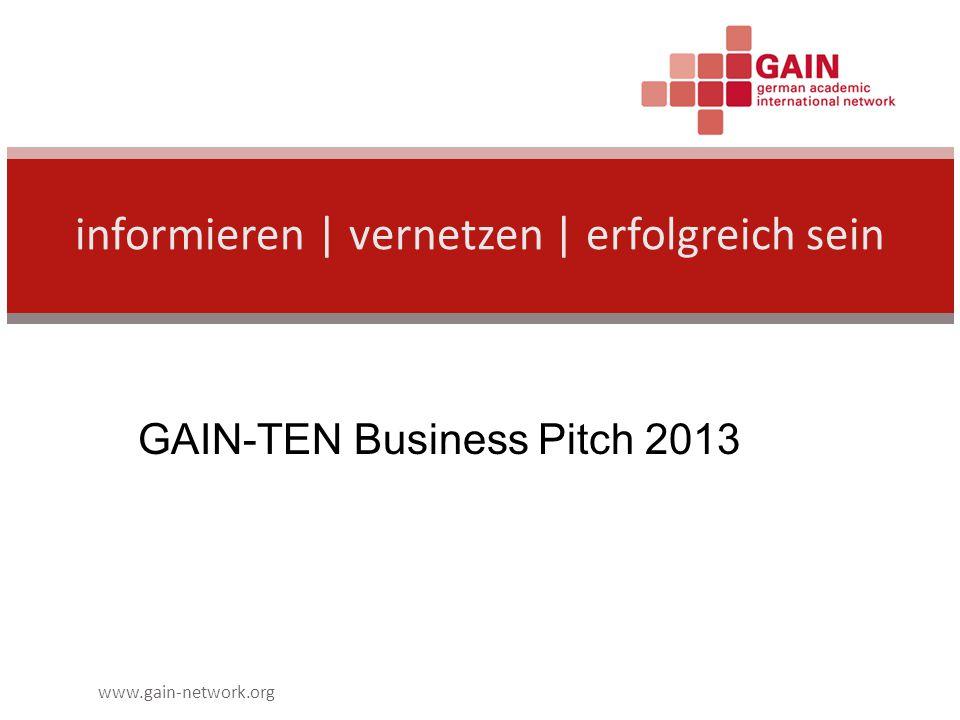 www.gain-network.org informieren | vernetzen | erfolgreich sein GAIN-TEN Business Pitch 2013