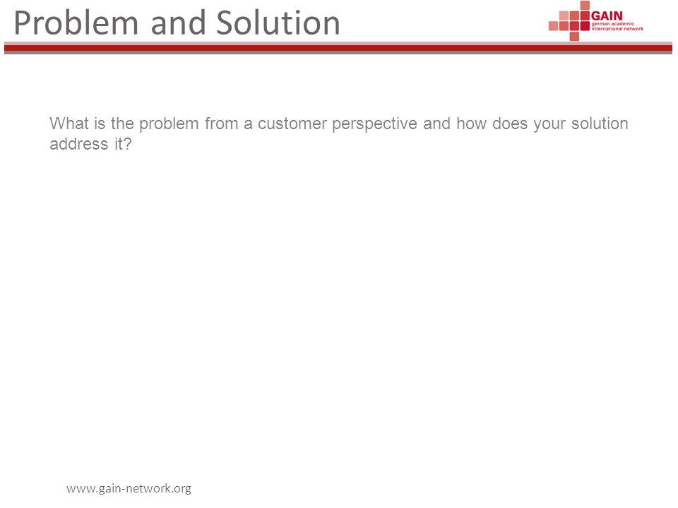 www.gain-network.org Problem and Solution What is the problem from a customer perspective and how does your solution address it?