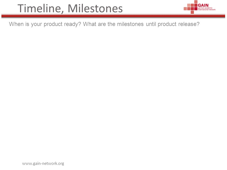 www.gain-network.org Timeline, Milestones When is your product ready.