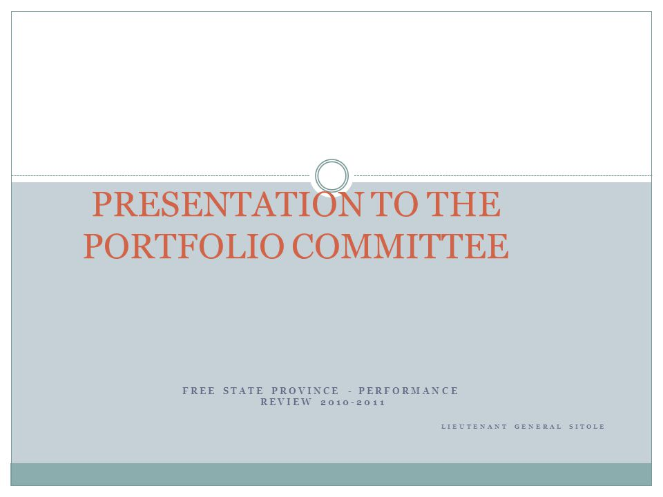 FREE STATE PROVINCE - PERFORMANCE REVIEW 2010-2011 LIEUTENANT GENERAL SITOLE PRESENTATION TO THE PORTFOLIO COMMITTEE