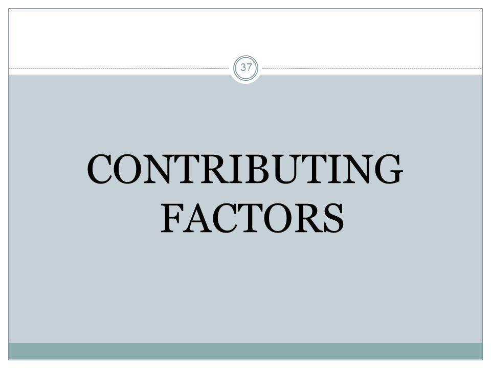 37 CONTRIBUTING FACTORS