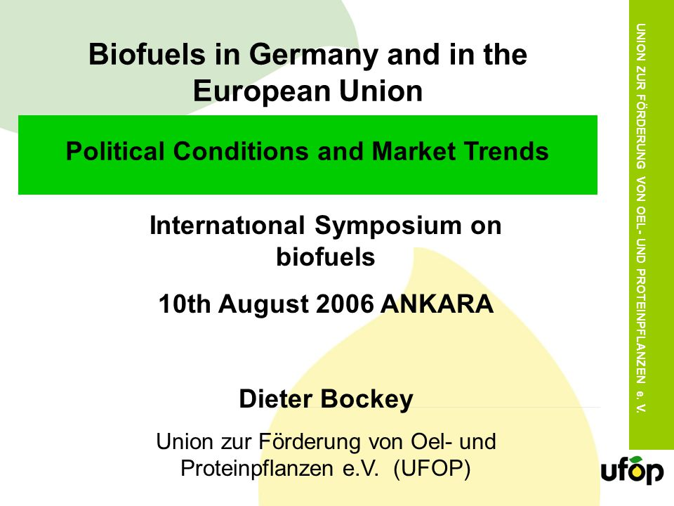 UNION ZUR FÖRDERUNG VON OEL- UND PROTEINPFLANZEN e. V. Biofuels in Germany and in the European Union Political Conditions and Market Trends Internatıo