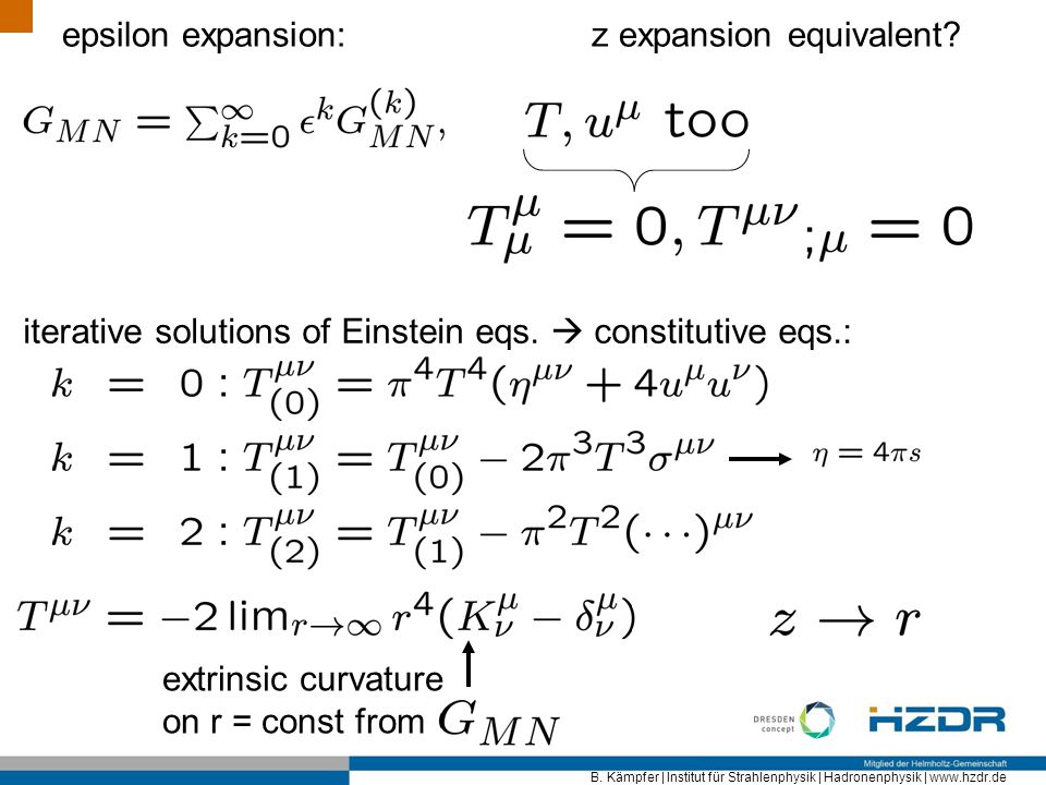 B. Kämpfer | Institut für Strahlenphysik | Hadronenphysik | www.hzdr.de epsilon expansion: z expansion equivalent? iterative solutions of Einstein eqs