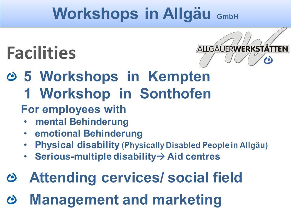 Einrichtungen der Allg. Werkst. Workshops in Allgäu GmbH 5 Workshops in Kempten 1 Workshop in Sonthofen For employees with mental Behinderung emotiona
