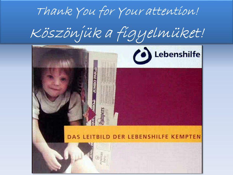 Danke für Ihre Aufmerksamkeit Thank You for Your attention! Köszönjük a figyelmüket! Thank You for Your attention! Köszönjük a figyelmüket!