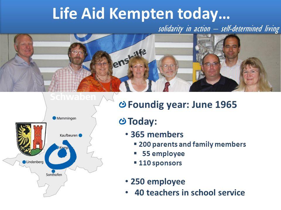 Lebenshilfe Kempten Foundig year: June 1965 Today: 365 members 200 parents and family members 55 employee 110 sponsors 250 employee 40 teachers in sch