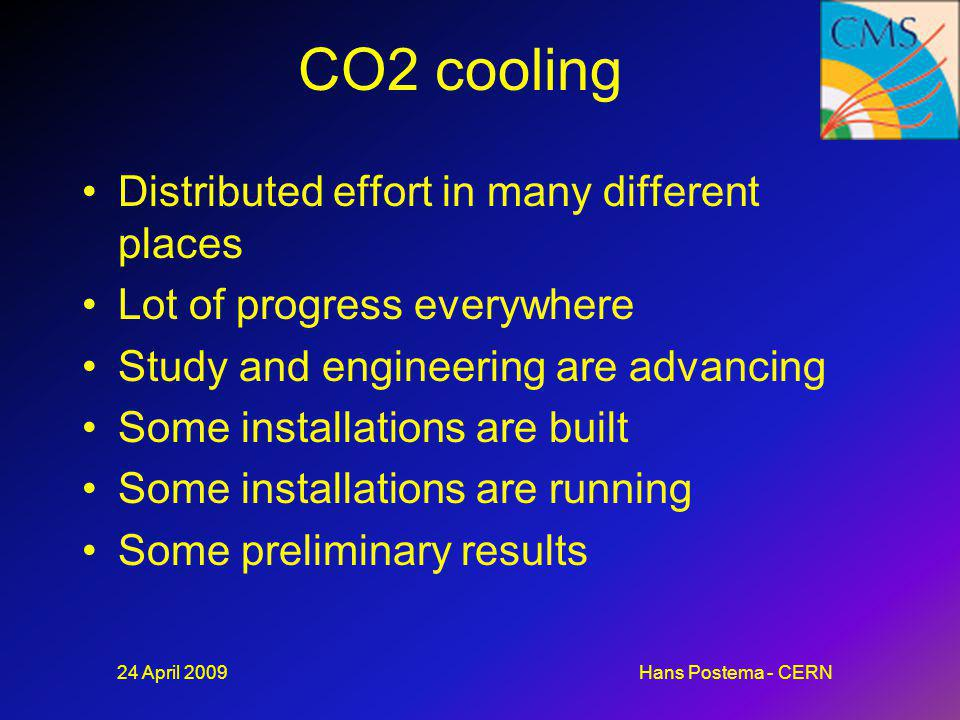 CO2 cooling Distributed effort in many different places Lot of progress everywhere Study and engineering are advancing Some installations are built So