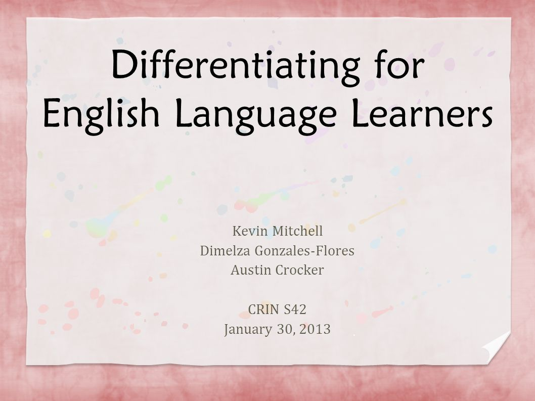 Differentiating for English Language Learners Kevin Mitchell Dimelza Gonzales-Flores Austin Crocker CRIN S42 January 30, 2013