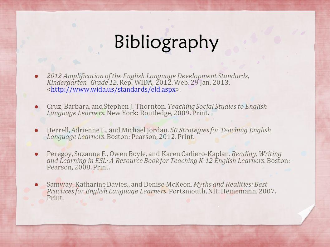 Bibliography 2012 Amplification of the English Language Development Standards, Kindergarten–Grade 12. Rep. WIDA, 2012. Web. 29 Jan. 2013..http://www.w