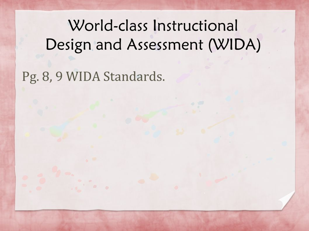 World-class Instructional Design and Assessment (WIDA) Pg. 8, 9 WIDA Standards.