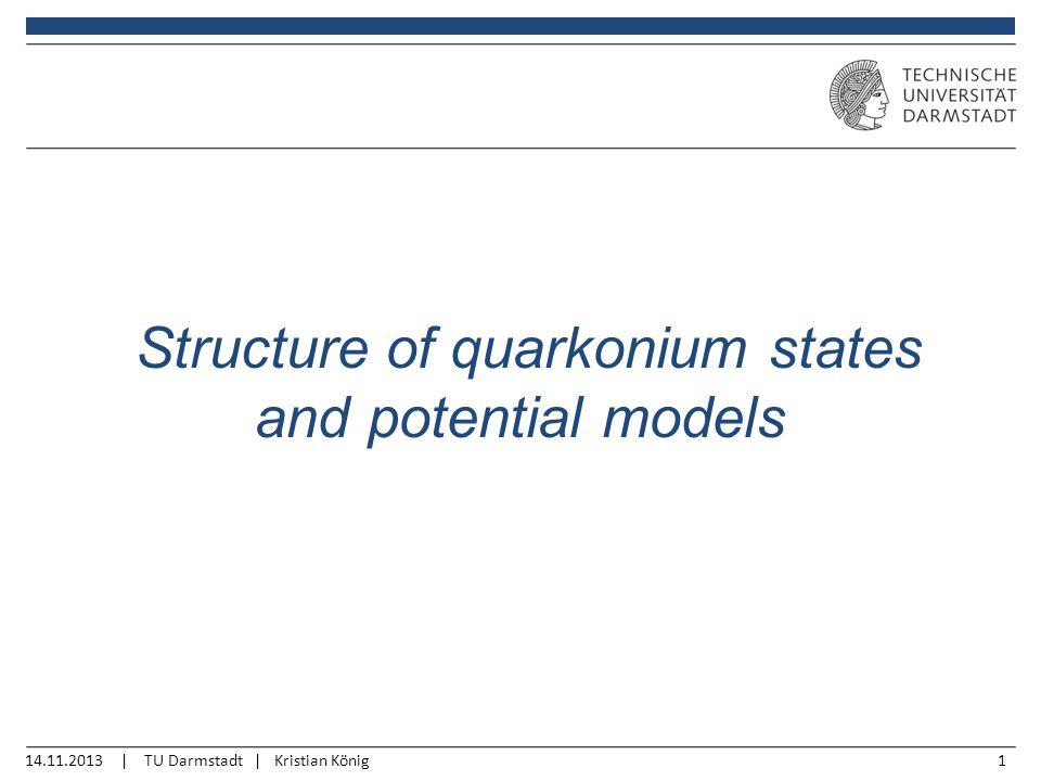 14.11.2013 | TU Darmstadt | Kristian König1 Structure of quarkonium states and potential models