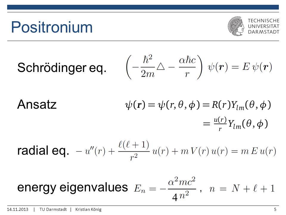 14.11.2013 | TU Darmstadt | Kristian König5 Positronium Schrödinger eq.