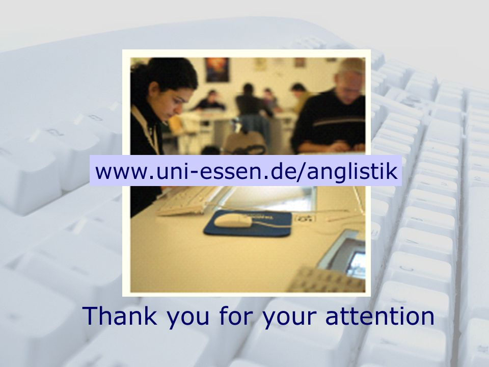 Thank you for your attention www.uni-essen.de/anglistik