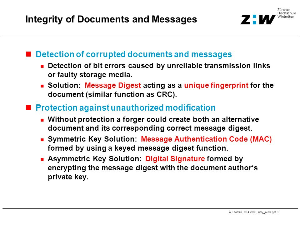 A. Steffen, 10.4.2000, KSy_Auth.ppt 3 Zürcher Hochschule Winterthur Integrity of Documents and Messages Detection of corrupted documents and messages